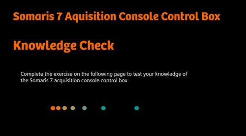 Somaris 7 Aquisition Console Control Box – Knowledge Check
